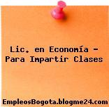 Lic. en Economía – Para Impartir Clases