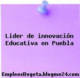 Lider de innovación Educativa en Puebla