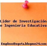 Lider de Investigación e Ingenieria Educativa