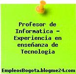 Profesor de Informatica – Experiencia en enseñanza de Tecnologia