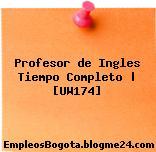 Profesor de Ingles Tiempo Completo | [UW174]