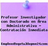 Profesor Investigador con Doctorado en Área Administrativa – Contratación Inmediata