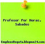 Profesor Por Horas, Sabados