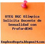 UTEG BGC Olímpica Solicita Docente de Sexualidad con ProfordEMS