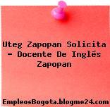 Uteg Zapopan Solicita – Docente De Inglés Zapopan