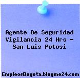Agente De Seguridad Vigilancia 24 Hrs – San Luis Potosi