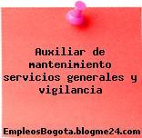 Auxiliar de mantenimiento servicios generales y vigilancia