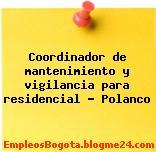 Coordinador de mantenimiento y vigilancia para residencial Polanco