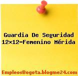 Guardia De Seguridad 12×12-Femenino Mérida