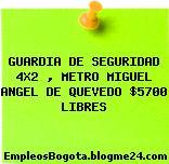 GUARDIA DE SEGURIDAD 4X2 , METRO MIGUEL ANGEL DE QUEVEDO $5700 LIBRES