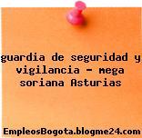 guardia de seguridad y vigilancia – mega soriana Asturias