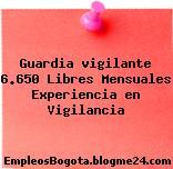 Guardia vigilante 6.650 Libres Mensuales Experiencia en Vigilancia