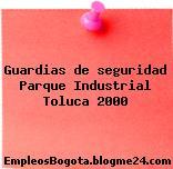 Guardias de seguridad Parque Industrial Toluca 2000