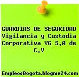 GUARDIAS DE SEGURIDAD Vigilancia y Custodia Corporativa VG S.A de C.V