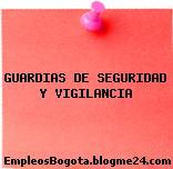 GUARDIAS DE SEGURIDAD Y VIGILANCIA