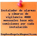 Instalador de alarmas y cámaras de vigilancia 4000 mensuales base más comisiones por cada instalación