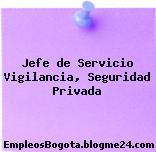 Jefe de Servicio – Vigilancia, Seguridad Privada