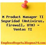 M Product Manager TI Seguridad (Antivirus, firewall, UTM) – Ventas TI