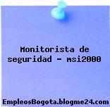 Monitorista de seguridad – msi2000