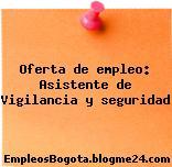 Oferta de empleo: Asistente de Vigilancia y seguridad