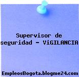 Supervisor de seguridad – ViGILANCIA