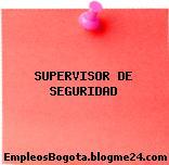 SUPERVISOR DE SEGURIDAD