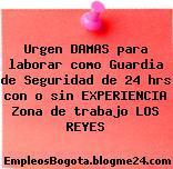 Urgen DAMAS para laborar como Guardia de Seguridad de 24 hrs con o sin EXPERIENCIA Zona de trabajo LOS REYES