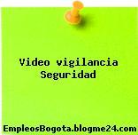 Video vigilancia Seguridad