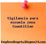 Vigilancia para escuela zona Cuautitlan