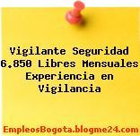 Vigilante Seguridad 6.850 Libres Mensuales Experiencia en Vigilancia